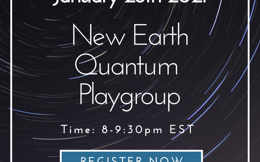 Register for New Earth Quantum Creation Zoom Playgroups!